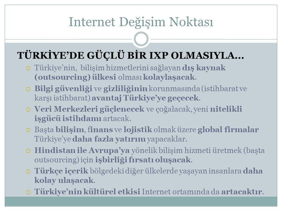 TÜRKİYE'DE GÜÇLÜ BİR IXP OLMASIYLA...  Türkiye'nin, bilişim hizmetlerini sağlayan dış kaynak (outsourcing) ülkesi olması kolaylaşacak.  Bilgi güvenl