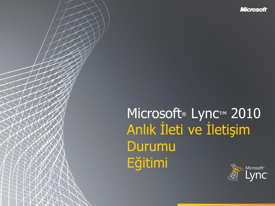 Microsoft ® Lync ™ 2010 Anlık İleti ve İletişim Durumu Eğitimi