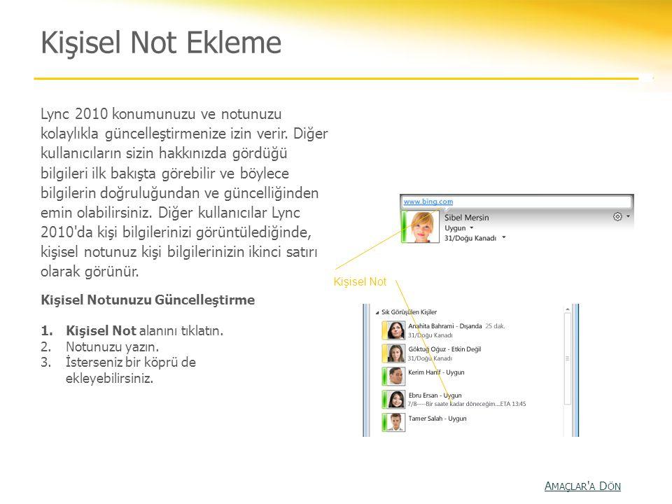 Kişisel Not Ekleme Lync 2010 konumunuzu ve notunuzu kolaylıkla güncelleştirmenize izin verir. Diğer kullanıcıların sizin hakkınızda gördüğü bilgileri