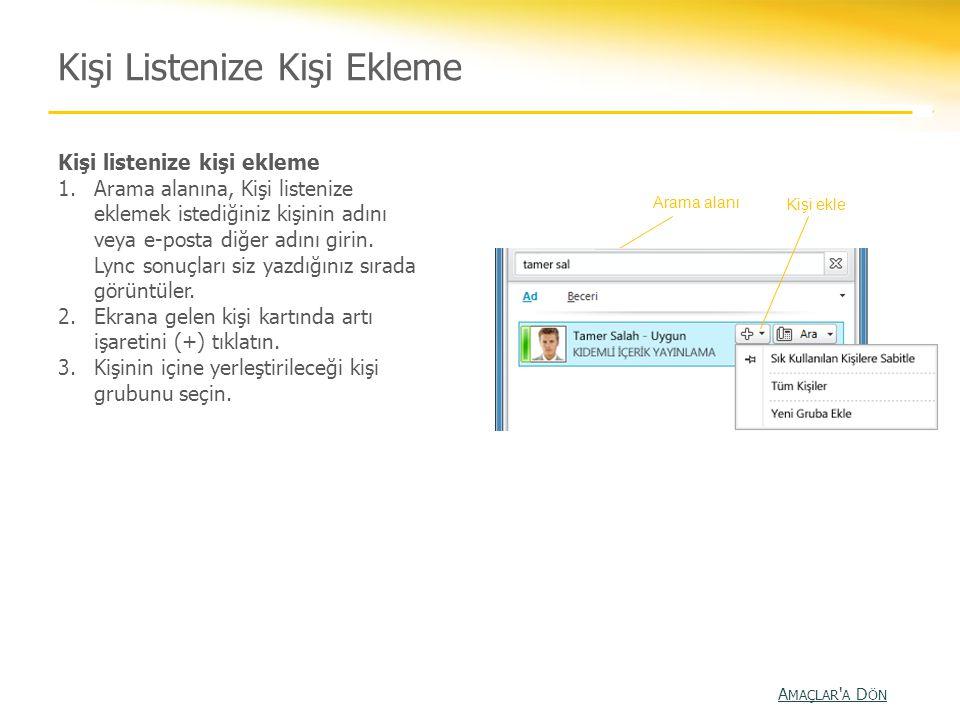 Kişi Listenize Kişi Ekleme Kişi listenize kişi ekleme 1.Arama alanına, Kişi listenize eklemek istediğiniz kişinin adını veya e-posta diğer adını girin