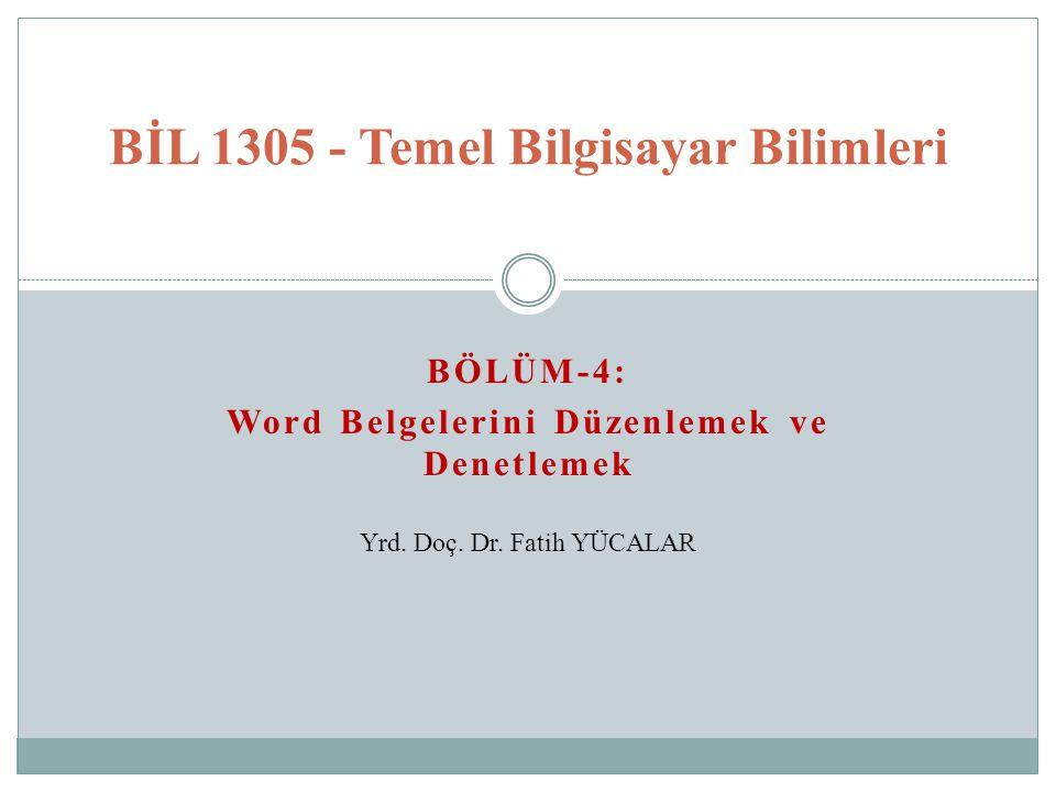 BÖLÜM-4: Word Belgelerini Düzenlemek ve Denetlemek BİL 1305 - Temel Bilgisayar Bilimleri Yrd.