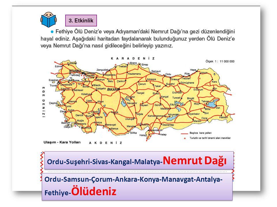 Ordu-Suşehri-Sivas-Kangal-Malatya- Nemrut Dağı Ordu-Samsun-Çorum-Ankara-Konya-Manavgat-Antalya- Fethiye- Ölüdeniz