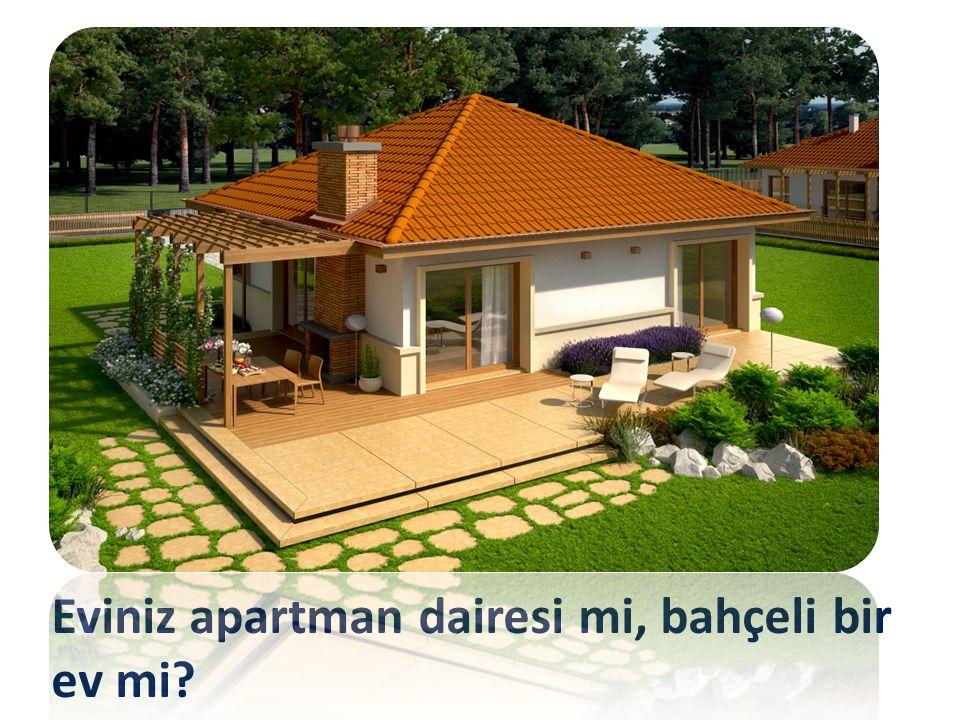 Eviniz apartman dairesi mi, bahçeli bir ev mi?