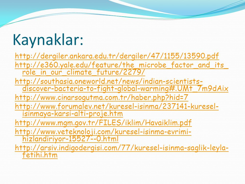 Kaynaklar: http://dergiler.ankara.edu.tr/dergiler/47/1155/13590.pdf http://e360.yale.edu/feature/the_microbe_factor_and_its_ role_in_our_climate_futur