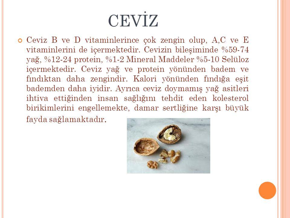CEVİZ Ceviz B ve D vitaminlerince çok zengin olup, A,C ve E vitaminlerini de içermektedir. Cevizin bileşiminde %59-74 yağ, %12-24 protein, %1-2 Minera