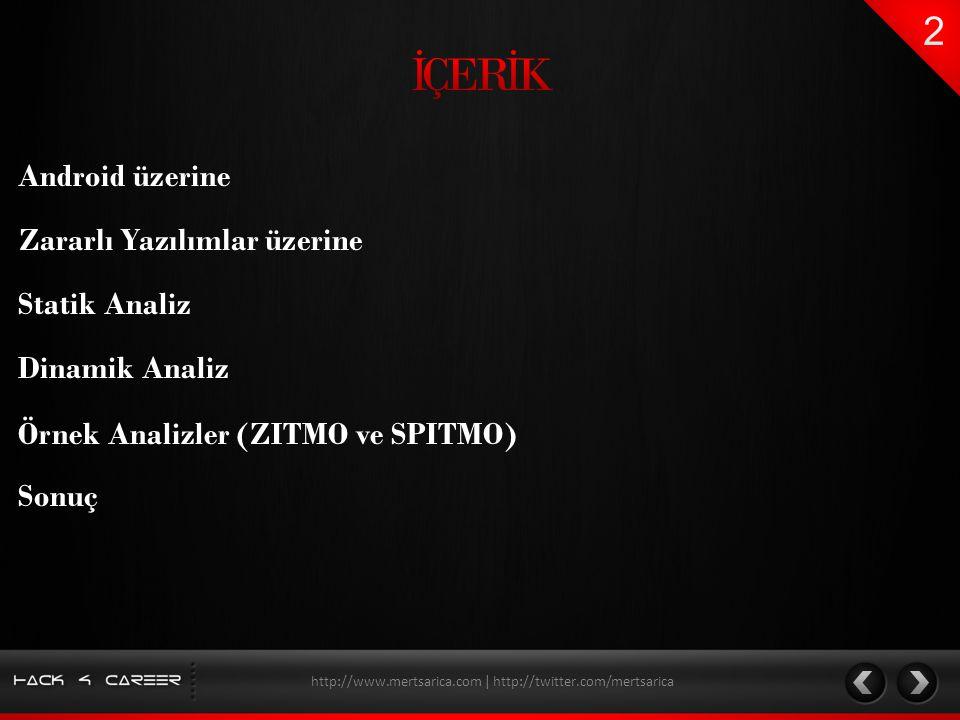 Android üzerine Örnek Analizler (ZITMO ve SPITMO) Dinamik Analiz Statik Analiz http://www.mertsarica.com | http://twitter.com/mertsarica Zararlı Yazıl