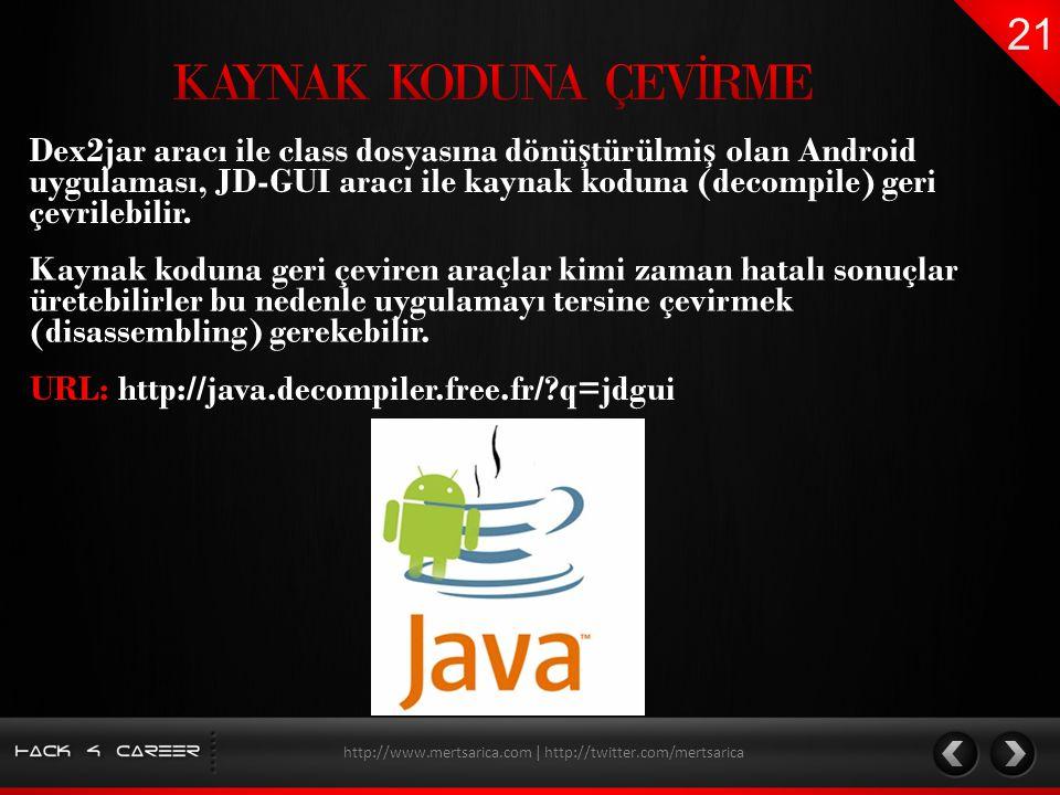 Dex2jar aracı ile class dosyasına dönü ş türülmi ş olan Android uygulaması, JD-GUI aracı ile kaynak koduna (decompile) geri çevrilebilir. http://www.m