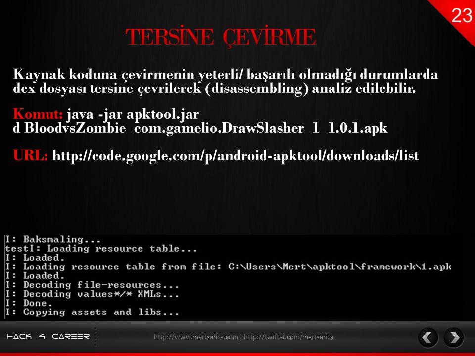 Kaynak koduna çevirmenin yeterli/ ba ş arılı olmadı ğ ı durumlarda dex dosyası tersine çevrilerek (disassembling) analiz edilebilir. http://www.mertsa