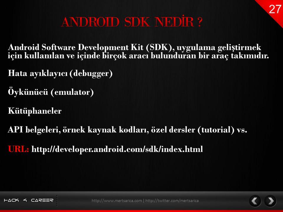 Android Software Development Kit (SDK), uygulama geli ş tirmek için kullanılan ve içinde birçok aracı bulunduran bir araç takımıdır. http://www.mertsa