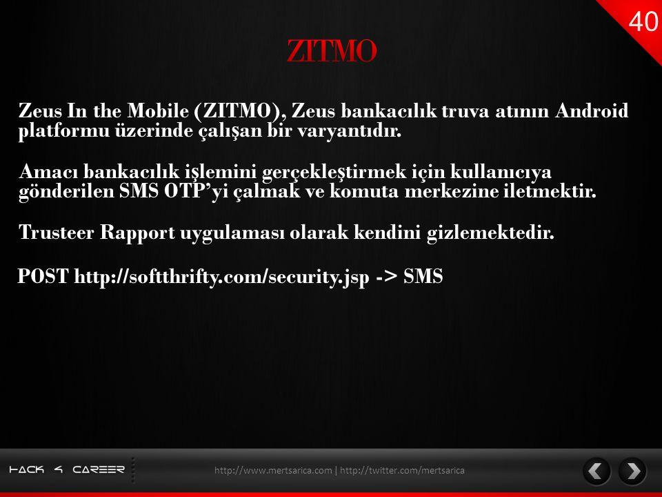 Zeus In the Mobile (ZITMO), Zeus bankacılık truva atının Android platformu üzerinde çalı ş an bir varyantıdır. http://www.mertsarica.com | http://twit