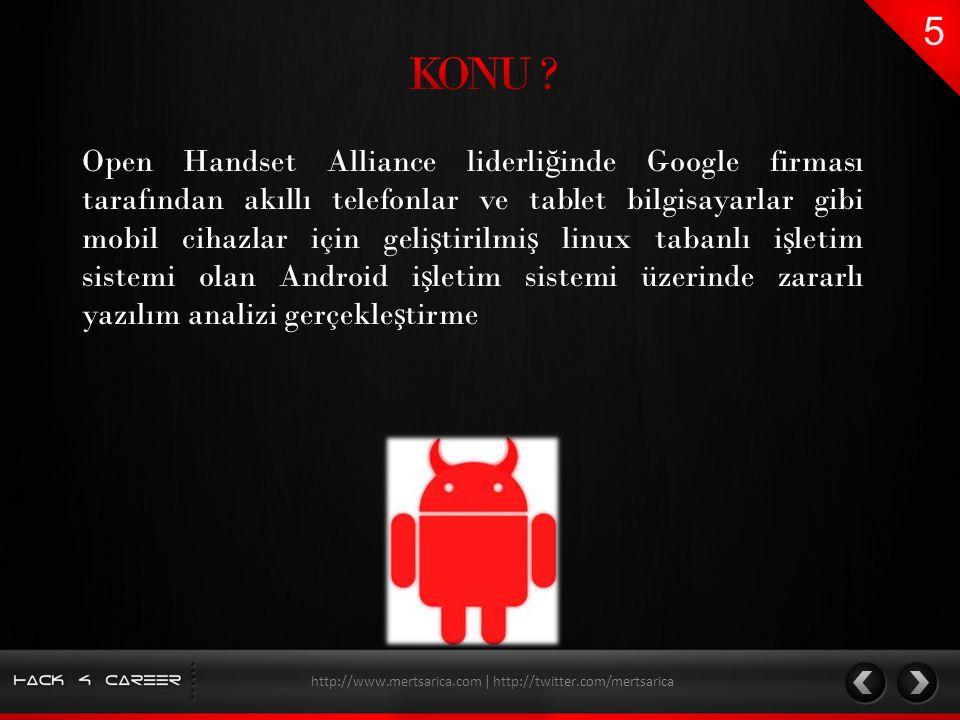 http://www.mertsarica.com | http://twitter.com/mertsarica Open Handset Alliance liderli ğ inde Google firması tarafından akıllı telefonlar ve tablet b