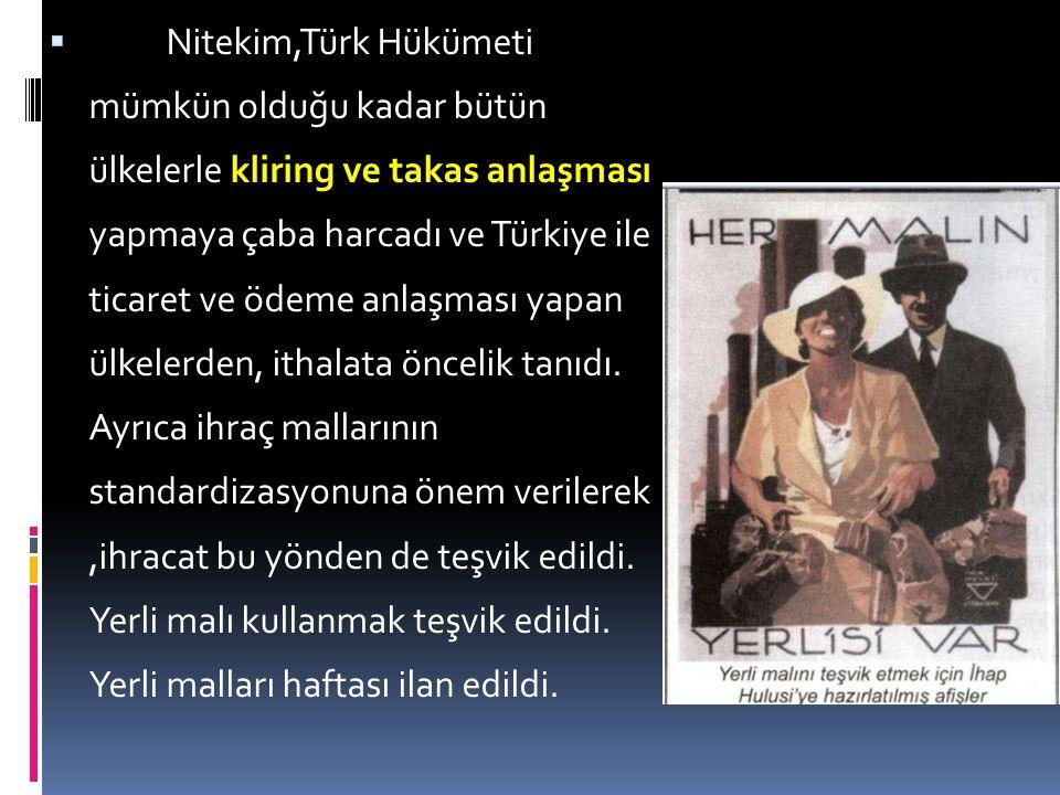  Nitekim,Türk Hükümeti mümkün olduğu kadar bütün ülkelerle kliring ve takas anlaşması yapmaya çaba harcadı ve Türkiye ile ticaret ve ödeme anlaşması