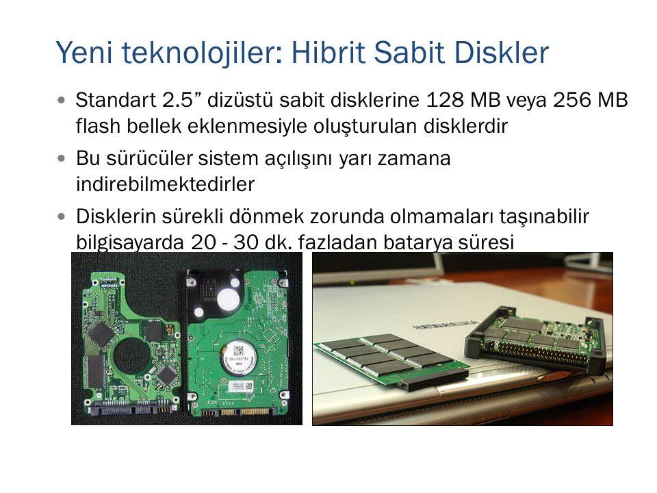 """Yeni teknolojiler: Hibrit Sabit Diskler  Standart 2.5"""" dizüstü sabit disklerine 128 MB veya 256 MB flash bellek eklenmesiyle oluşturulan disklerdir """