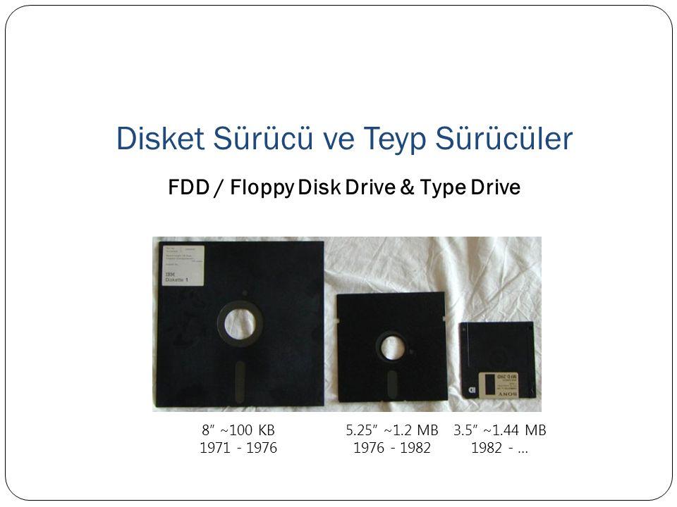 """Disket Sürücü ve Teyp Sürücüler FDD / Floppy Disk Drive & Type Drive 8"""" ~100 KB 1971 - 1976 5.25"""" ~1.2 MB 1976 - 1982 3.5"""" ~1.44 MB 1982 - …"""