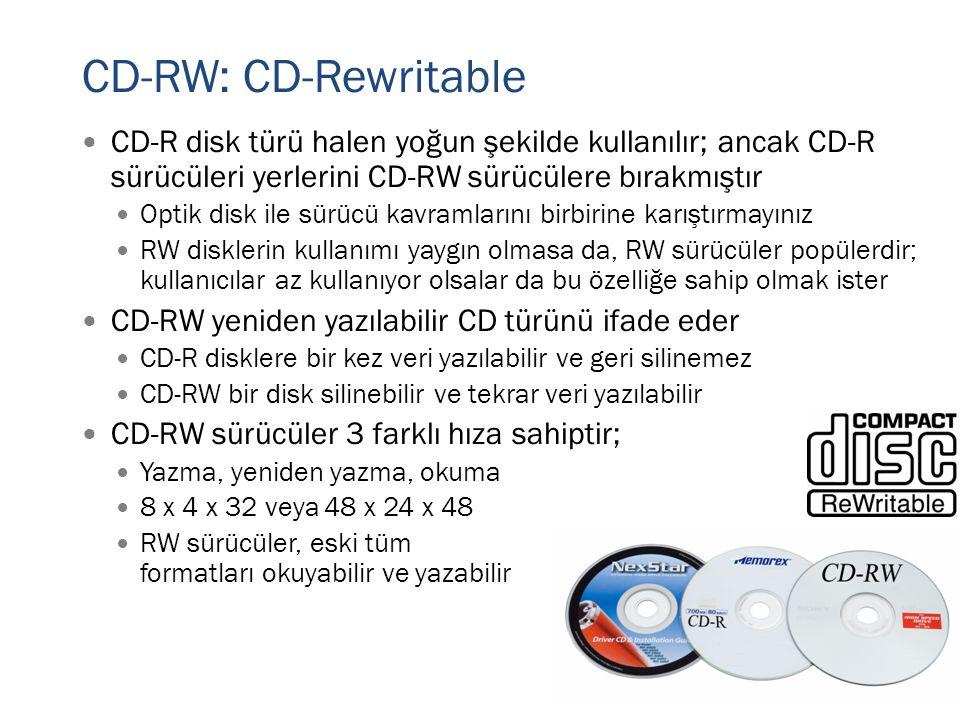 CD-RW: CD-Rewritable  CD-R disk türü halen yoğun şekilde kullanılır; ancak CD-R sürücüleri yerlerini CD-RW sürücülere bırakmıştır  Optik disk ile sü