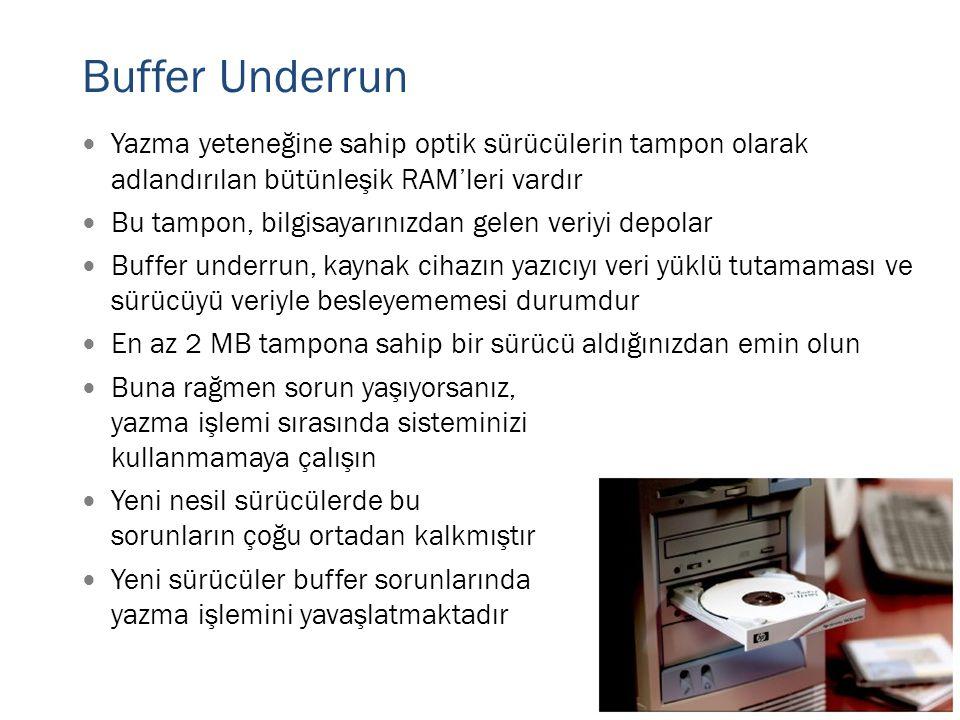 Buffer Underrun  Yazma yeteneğine sahip optik sürücülerin tampon olarak adlandırılan bütünleşik RAM'leri vardır  Bu tampon, bilgisayarınızdan gelen