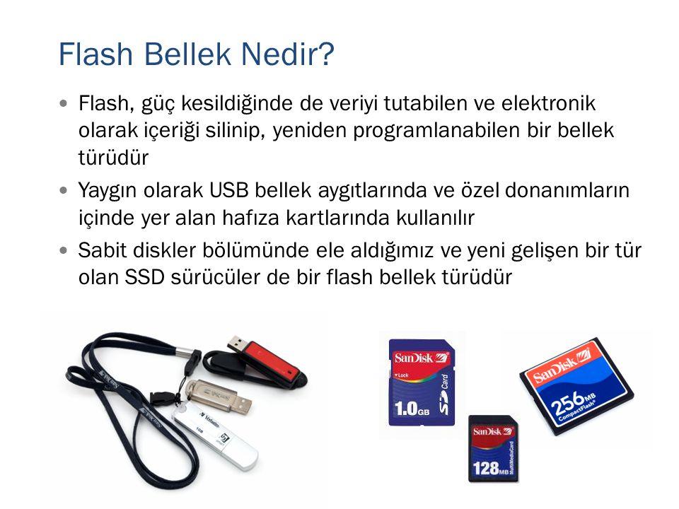 Flash Bellek Nedir?  Flash, güç kesildiğinde de veriyi tutabilen ve elektronik olarak içeriği silinip, yeniden programlanabilen bir bellek türüdür 