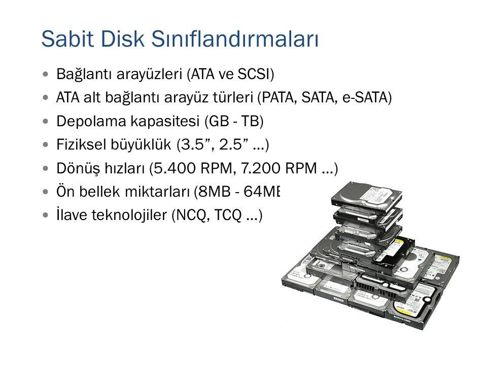 Harici Sabit Diskler  Sabit disk kapasitelerindeki artış ve ucuzlama, taşınabilir sabit disklerin popülerliğini artırmıştır  3.5 sabit diskler için USB enerjisi yeterli değildir  Genellikle taşınabilirlik yeteneği az olup, daha çok güvenli yedekleme çözümü olarak kullanılırlar  2.5 sabit diskler ise yaygın olarak çift USB girişi ile enerji alırlar  Cepte rahatlıkla taşınabilecek boyutlara sahiptirler  Taşınabilir sabit disklerin çoğu (SSD'ler hariç) standart sabit disktir ve çalışma esnasında hareket ettirilmemelidir  Ayrıca düşme ve darbelere karşı hassas cihazlardır