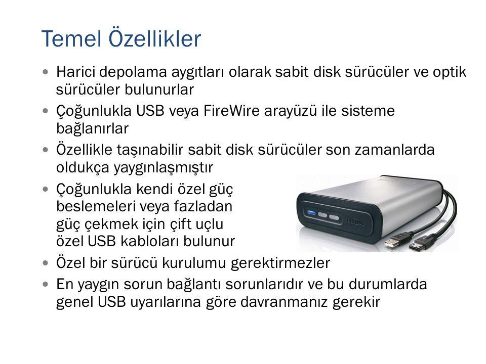 Temel Özellikler  Harici depolama aygıtları olarak sabit disk sürücüler ve optik sürücüler bulunurlar  Çoğunlukla USB veya FireWire arayüzü ile sist