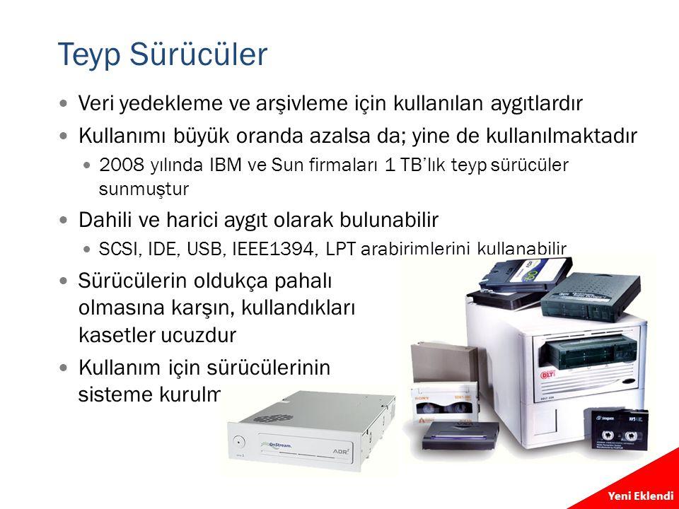 Teyp Sürücüler  Veri yedekleme ve arşivleme için kullanılan aygıtlardır  Kullanımı büyük oranda azalsa da; yine de kullanılmaktadır  2008 yılında I