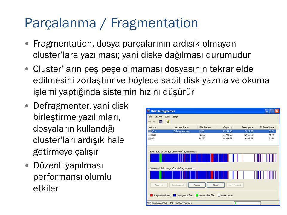 Parçalanma / Fragmentation  Fragmentation, dosya parçalarının ardışık olmayan cluster'lara yazılması; yani diske dağılması durumudur  Cluster'ların