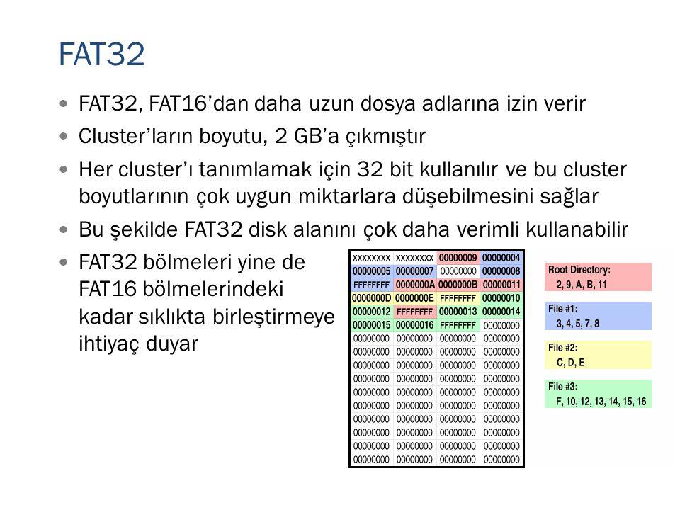 FAT32  FAT32, FAT16'dan daha uzun dosya adlarına izin verir  Cluster'ların boyutu, 2 GB'a çıkmıştır  Her cluster'ı tanımlamak için 32 bit kullanılı