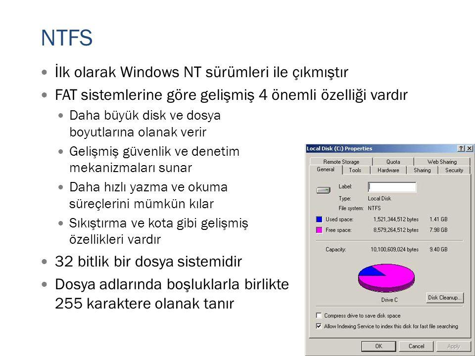 NTFS  İlk olarak Windows NT sürümleri ile çıkmıştır  FAT sistemlerine göre gelişmiş 4 önemli özelliği vardır  Daha büyük disk ve dosya boyutlarına