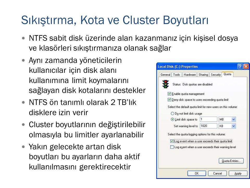 Sıkıştırma, Kota ve Cluster Boyutları  NTFS sabit disk üzerinde alan kazanmanız için kişisel dosya ve klasörleri sıkıştırmanıza olanak sağlar  Aynı