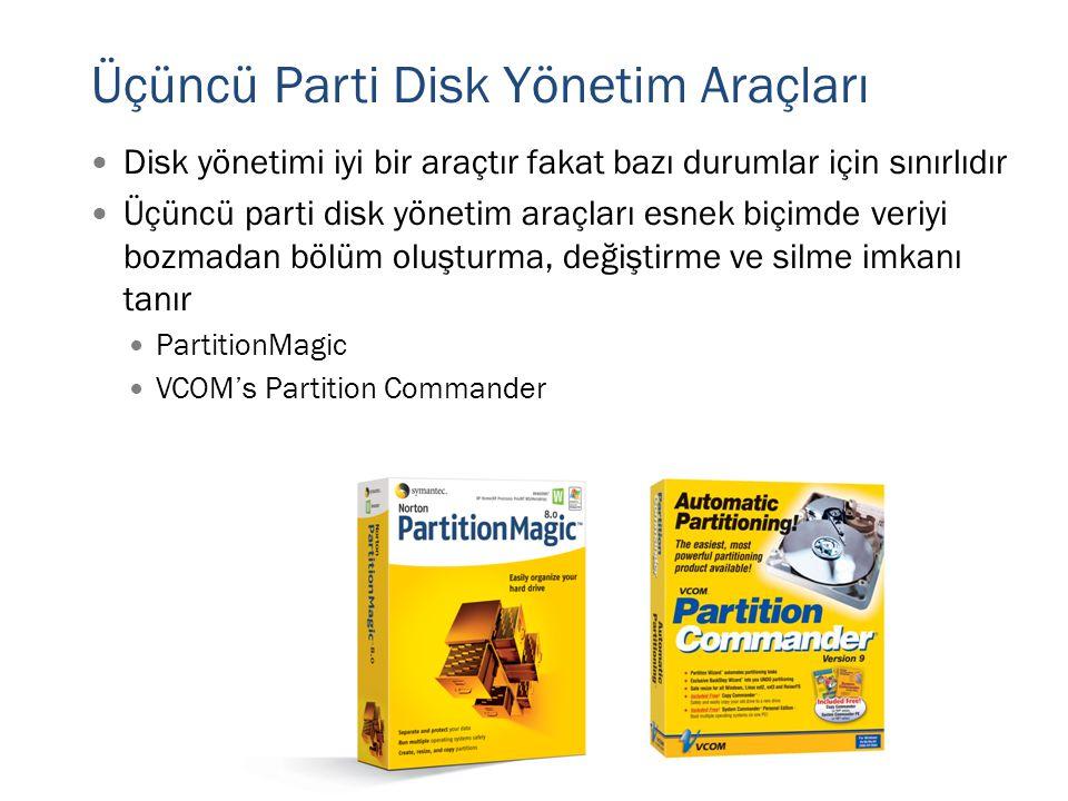 Üçüncü Parti Disk Yönetim Araçları  Disk yönetimi iyi bir araçtır fakat bazı durumlar için sınırlıdır  Üçüncü parti disk yönetim araçları esnek biçi