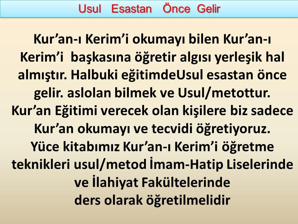 Usul Esastan Önce Gelir Kur'an-ı Kerim'i okumayı bilen Kur'an-ı Kerim'i başkasına öğretir algısı yerleşik hal almıştır. Halbuki eğitimdeUsul esastan ö