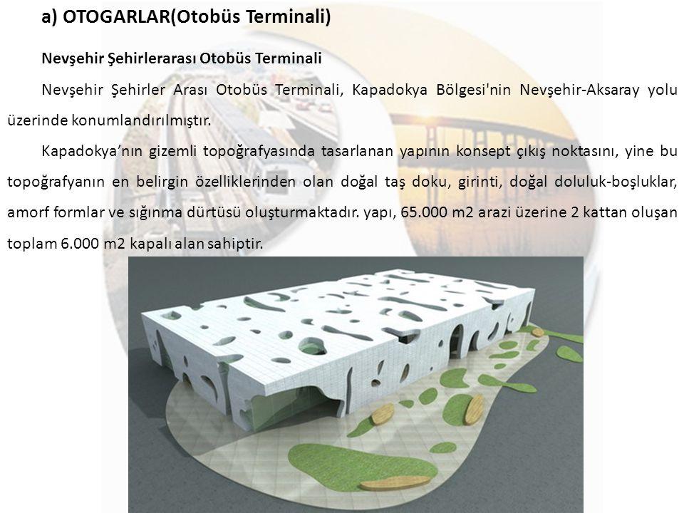 a) OTOGARLAR(Otobüs Terminali) Nevşehir Şehirlerarası Otobüs Terminali Nevşehir Şehirler Arası Otobüs Terminali, Kapadokya Bölgesi'nin Nevşehir-Aksara
