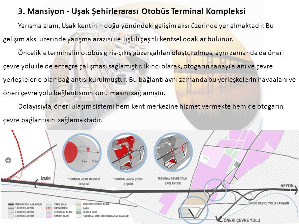 3. Mansiyon - Uşak Şehirlerarası Otobüs Terminal Kompleksi Yarışma alanı, Uşak kentinin doğu yönündeki gelişim aksı üzerinde yer almaktadır. Bu gelişi