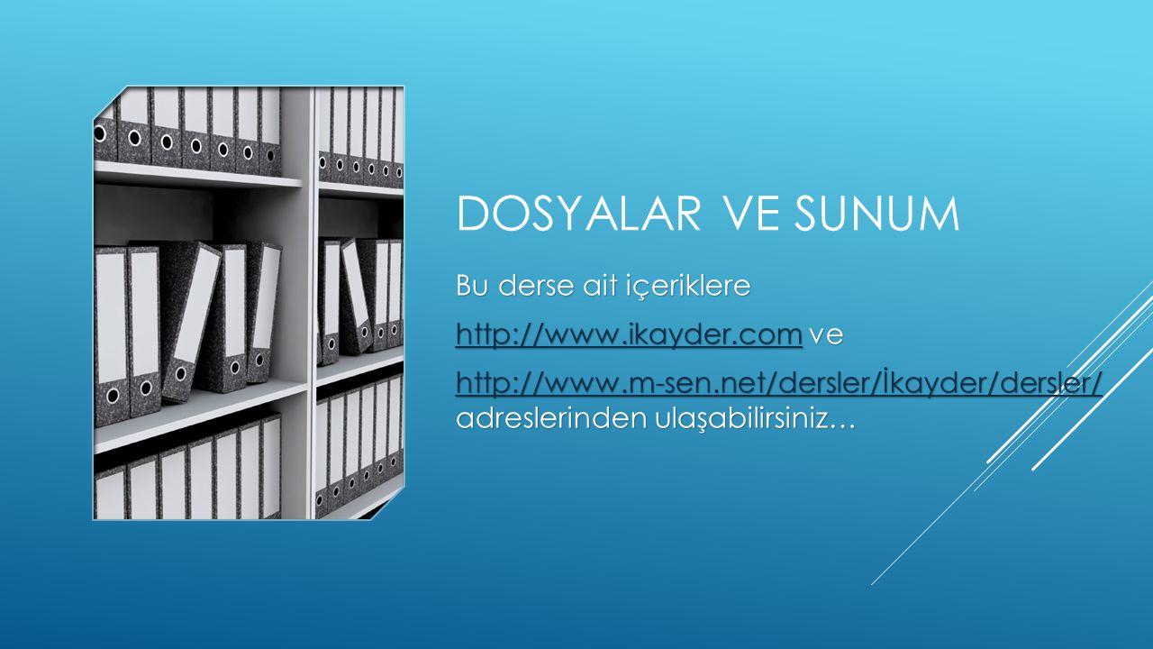 DOSYALAR VE SUNUM Bu derse ait içeriklere http://www.ikayder.comhttp://www.ikayder.com ve http://www.ikayder.com http://www.m-sen.net/dersler/İkayder/dersler/ http://www.m-sen.net/dersler/İkayder/dersler/ adreslerinden ulaşabilirsiniz… http://www.m-sen.net/dersler/İkayder/dersler/