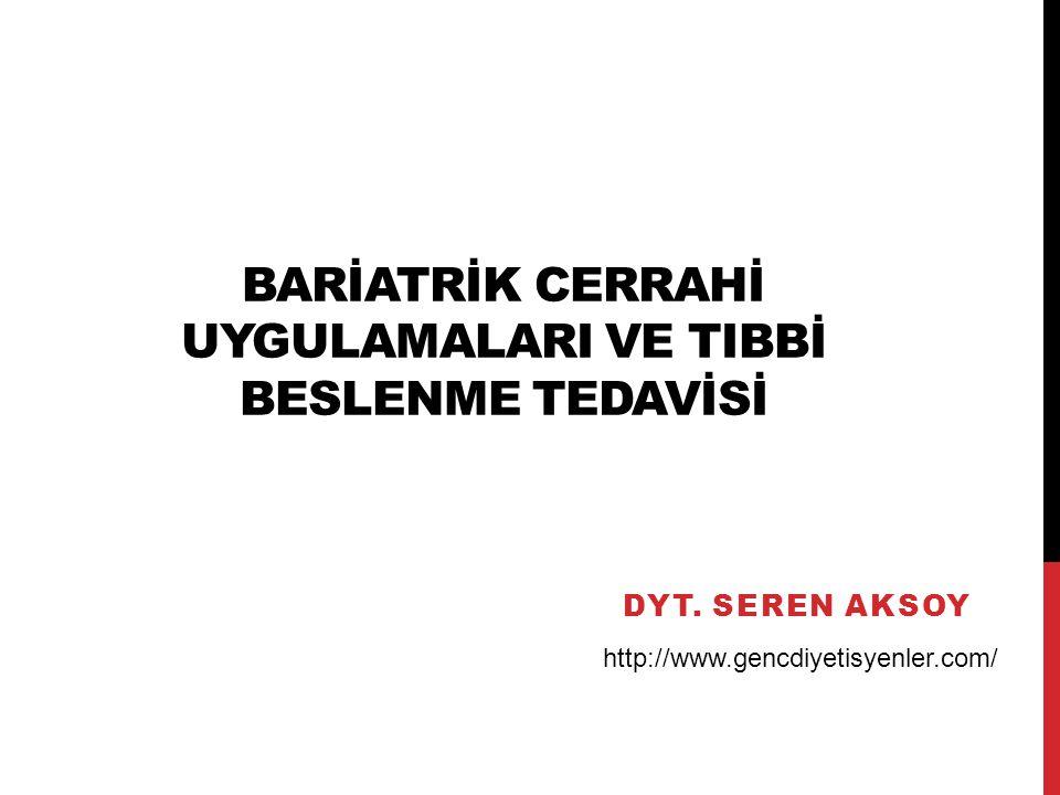 BARİATRİK CERRAHİ UYGULAMALARI VE TIBBİ BESLENME TEDAVİSİ DYT.