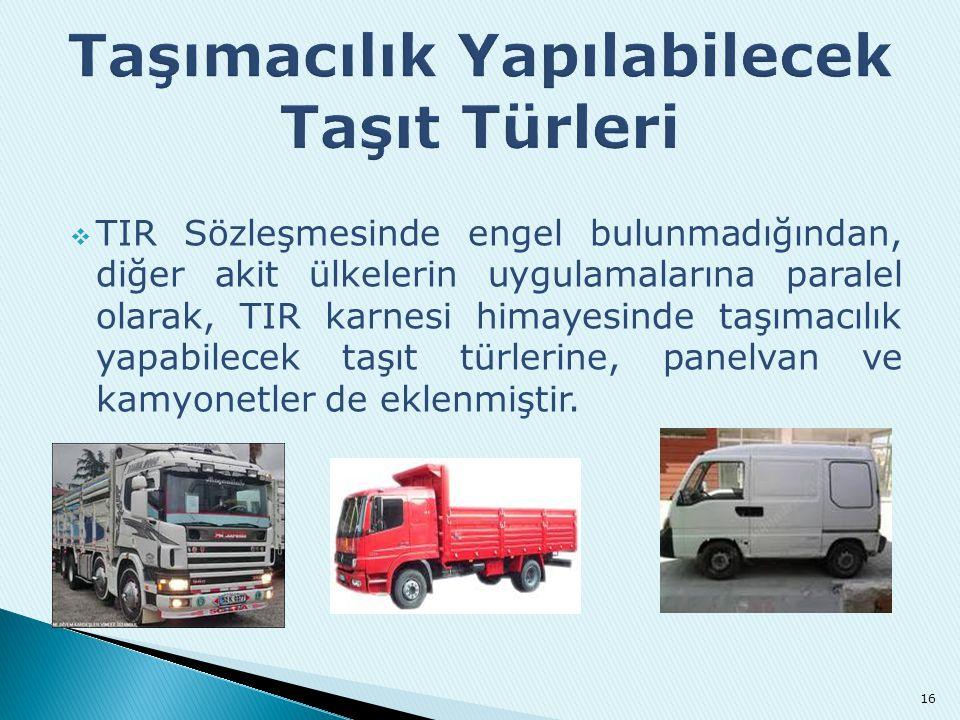  TIR Sözleşmesinde engel bulunmadığından, diğer akit ülkelerin uygulamalarına paralel olarak, TIR karnesi himayesinde taşımacılık yapabilecek taşıt t