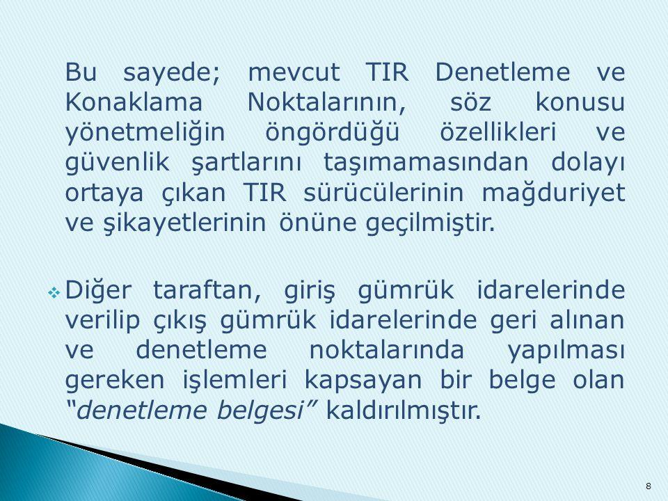  Yeni Tebliğde, TIR Güzergahları ve TIR Denetleme/Konaklama Noktaları konularında getirilen yenilikler sayesinde;  Avrupa'nın en büyük TIR filosuna sahip olan ve ihracatının önemli bölümünü karayolu ile yapan ülkemizin, Türk ihracatçı ve nakliyecilerinin zaman kaybı ve cezai müeyyidelere maruz kalmaması sağlanmıştır.