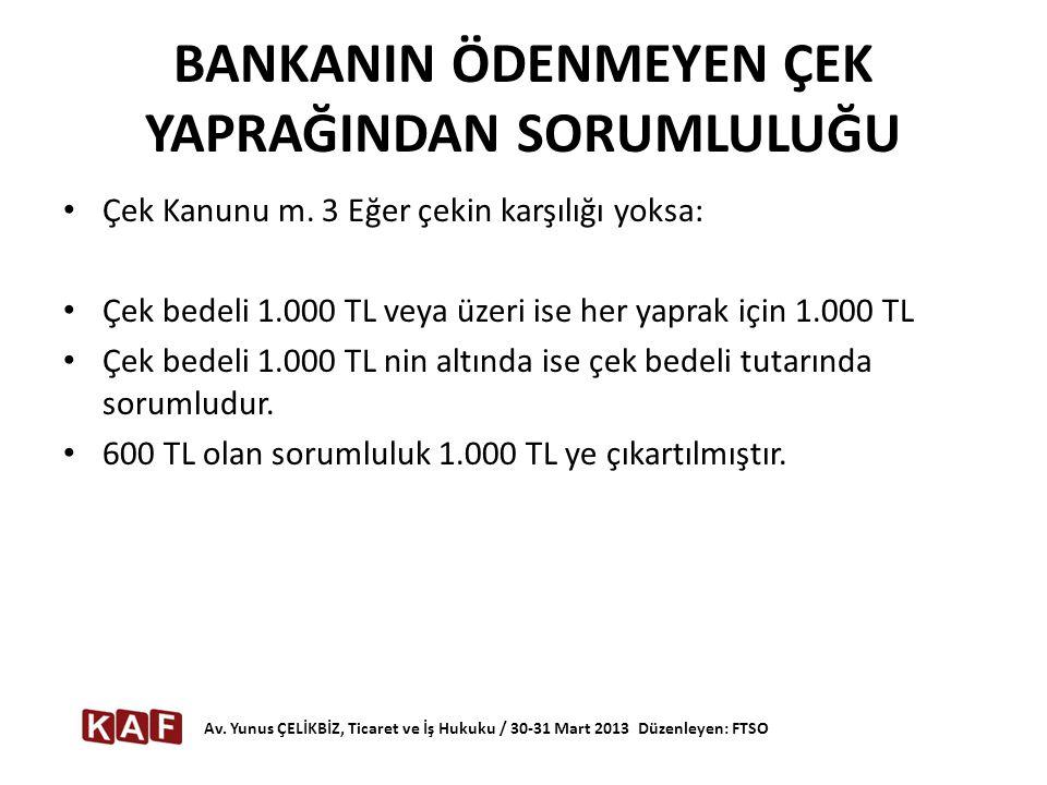 BANKANIN ÖDENMEYEN ÇEK YAPRAĞINDAN SORUMLULUĞU • Çek Kanunu m. 3 Eğer çekin karşılığı yoksa: • Çek bedeli 1.000 TL veya üzeri ise her yaprak için 1.00
