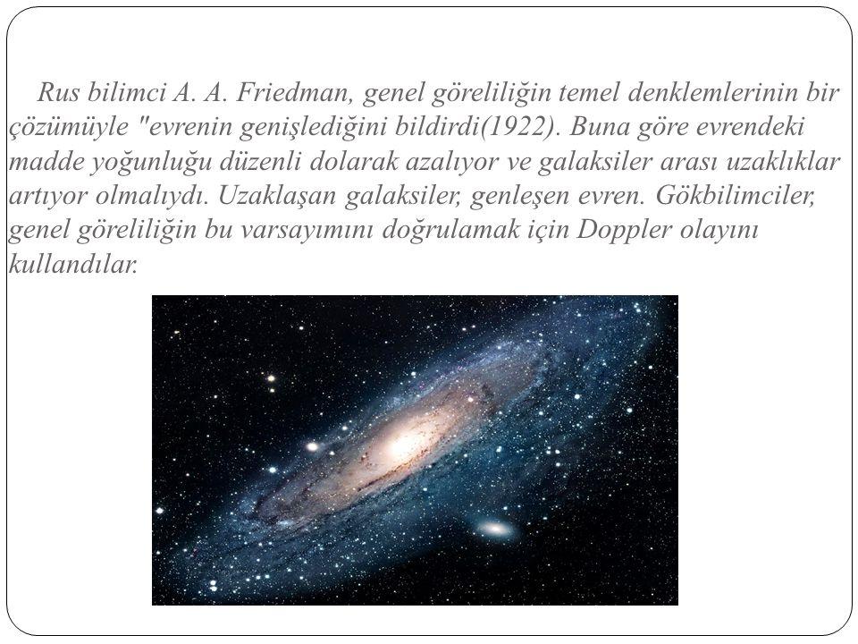 Rus bilimci A. A. Friedman, genel göreliliğin temel denklemlerinin bir çözümüyle