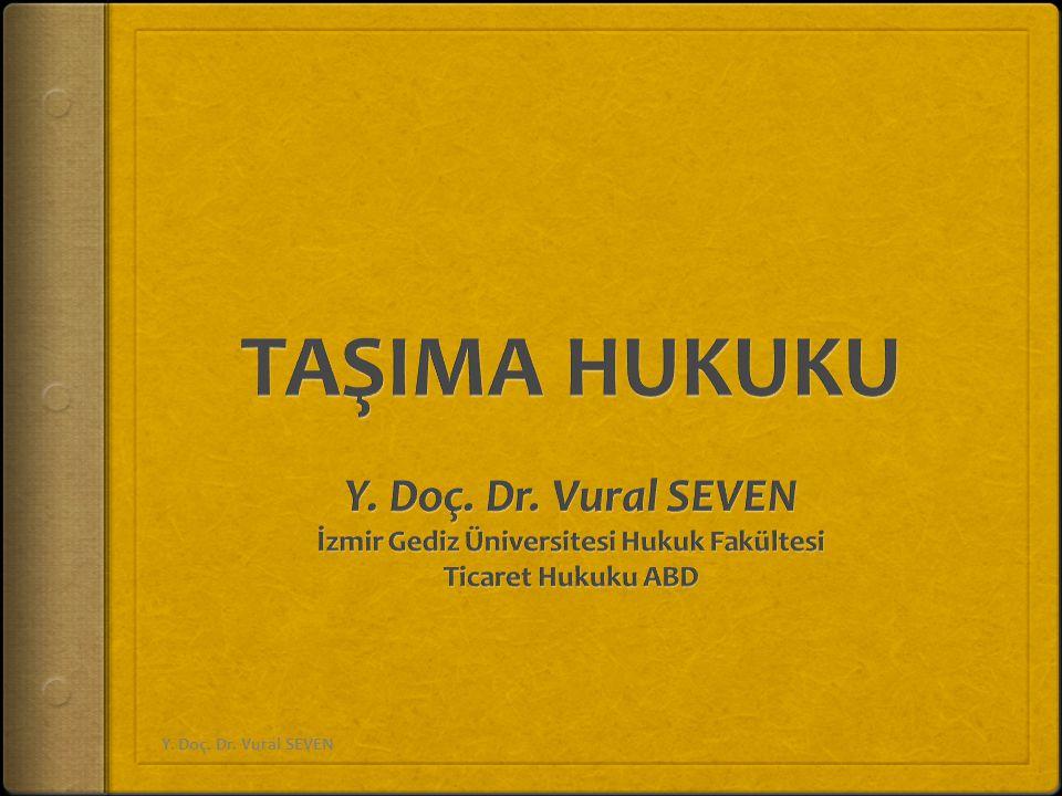 6102 sayılı TTK  Dördüncü Kitap TAŞIMA İŞLERİ Y. Doç. Dr. Vural SEVEN12