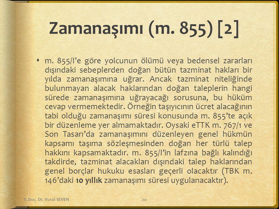 Zamanaşımı (m. 855) [2]  m. 855/I'e göre yolcunun ölümü veya bedensel zararları dışındaki sebeplerden doğan bütün tazminat hakları bir yılda zamanaşı