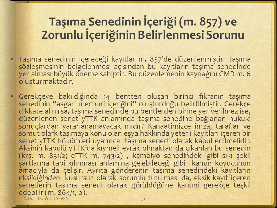 Taşıma Senedinin İçeriği (m. 857) ve Zorunlu İçeriğinin Belirlenmesi Sorunu  Taşıma senedinin içereceği kayıtlar m. 857'de düzenlenmiştir. Taşıma söz