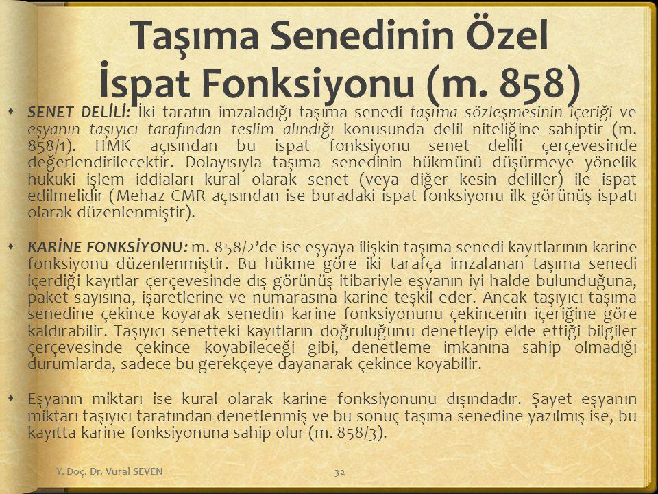 Taşıma Senedinin Özel İspat Fonksiyonu (m. 858)  SENET DELİLİ: İki tarafın imzaladığı taşıma senedi taşıma sözleşmesinin içeriği ve eşyanın taşıyıcı