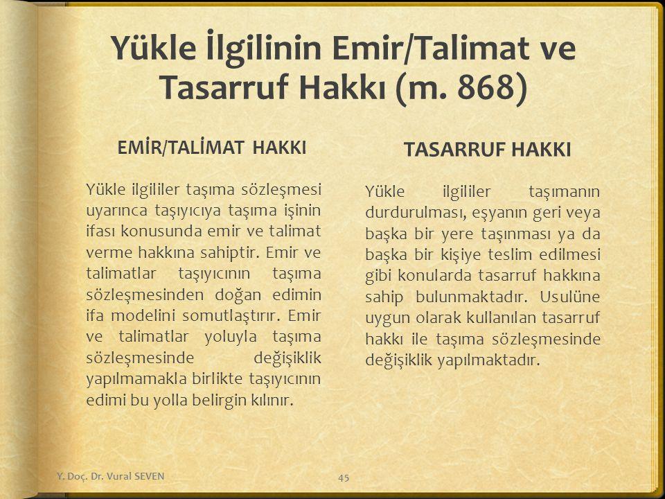 Yükle İlgilinin Emir/Talimat ve Tasarruf Hakkı (m. 868) EMİR/TALİMAT HAKKI Yükle ilgililer taşıma sözleşmesi uyarınca taşıyıcıya taşıma işinin ifası k