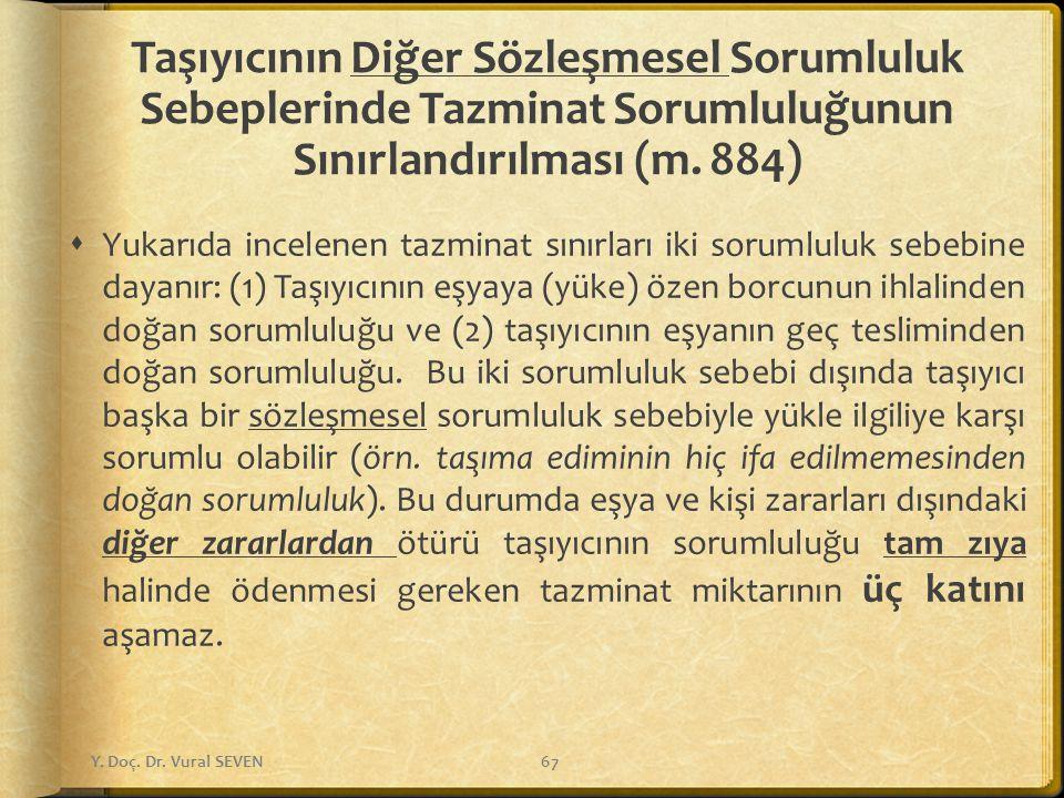 Taşıyıcının Diğer Sözleşmesel Sorumluluk Sebeplerinde Tazminat Sorumluluğunun Sınırlandırılması (m. 884)  Yukarıda incelenen tazminat sınırları iki s