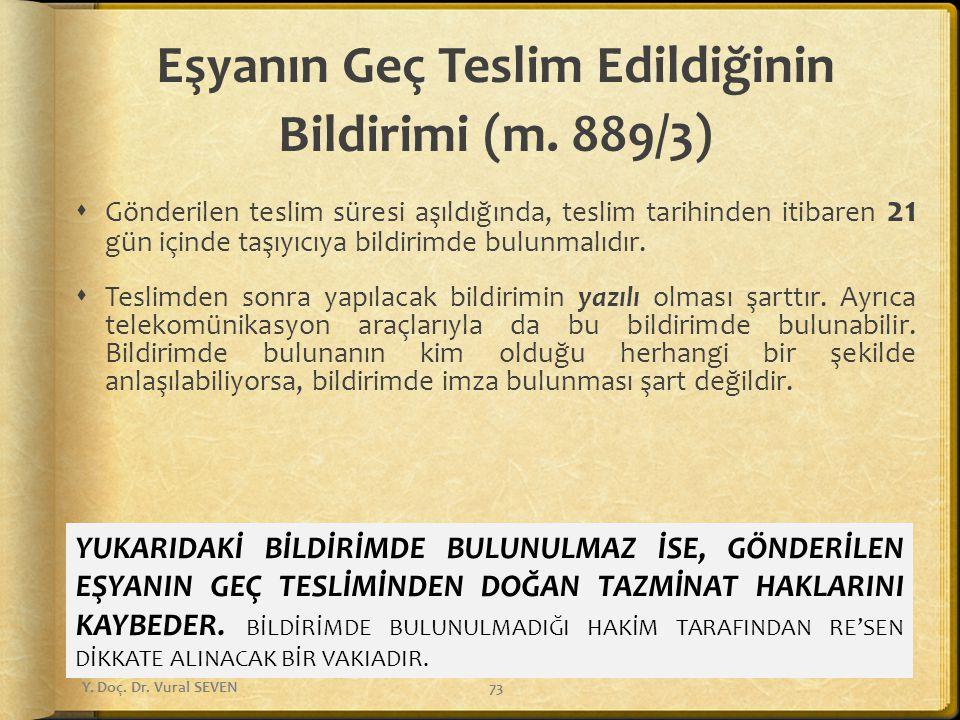 Eşyanın Geç Teslim Edildiğinin Bildirimi (m. 889/3)  Gönderilen teslim süresi aşıldığında, teslim tarihinden itibaren 21 gün içinde taşıyıcıya bildir