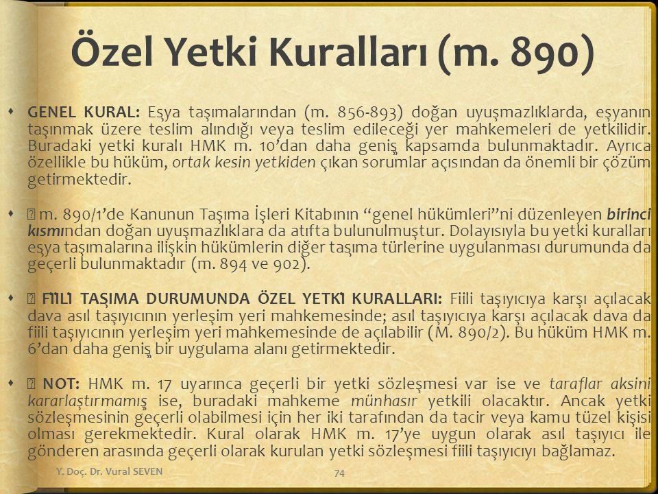 Özel Yetki Kuralları (m. 890)  GENEL KURAL: Eşya taşımalarından (m. 856-893) doğan uyuşmazlıklarda, eşyanın taşınmak üzere teslim alındığı veya tesl