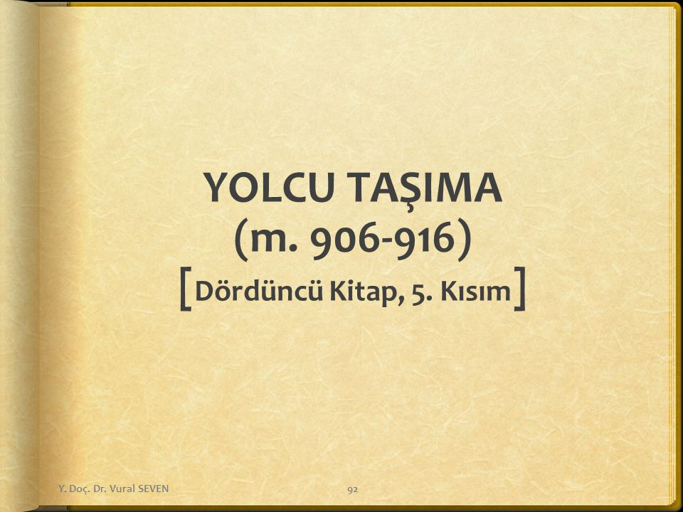YOLCU TAŞIMA (m. 906-916) [ Dördüncü Kitap, 5. Kısım ] Y. Doç. Dr. Vural SEVEN92