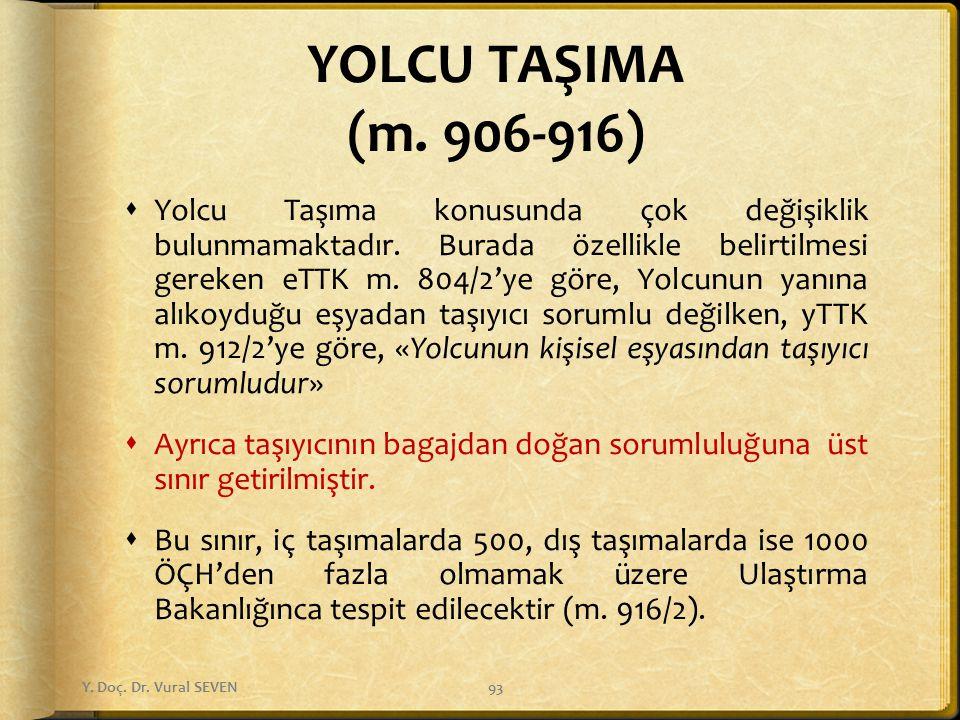 YOLCU TAŞIMA (m. 906-916)  Yolcu Taşıma konusunda çok değişiklik bulunmamaktadır. Burada özellikle belirtilmesi gereken eTTK m. 804/2'ye göre, Yolcun