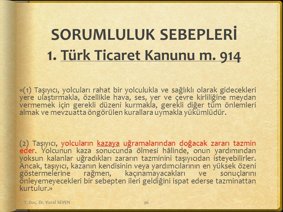 SORUMLULUK SEBEPLERİ 1. Türk Ticaret Kanunu m. 914 «(1) Taşıyıcı, yolcuları rahat bir yolculukla ve sağlıklı olarak gidecekleri yere ulaştırmakla, öze