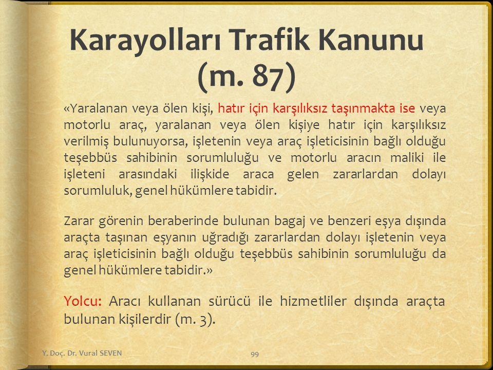 Karayolları Trafik Kanunu (m. 87) «Yaralanan veya ölen kişi, hatır için karşılıksız taşınmakta ise veya motorlu araç, yaralanan veya ölen kişiye hatır